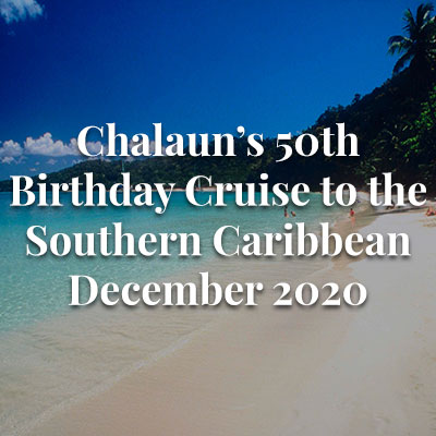 Chalaun's 50th Birthday Cruise to the Southern Caribbean
