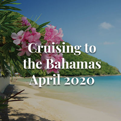 Cruising to the Bahamas - April 2020