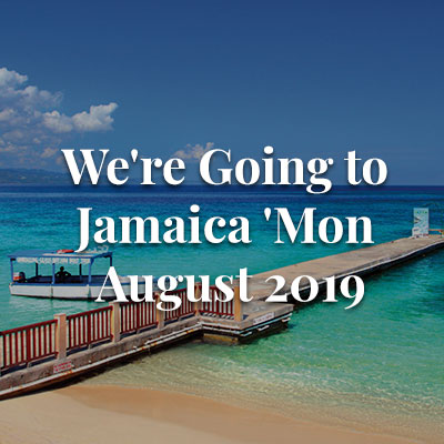 We're Going to Jamaica 'Mon – August 2019