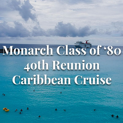 Monarch's Class of '80 40th Reunion Exotic Caribbean Cruise
