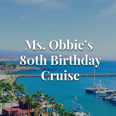 Ms. Obbie's 80th Birthday Cruise