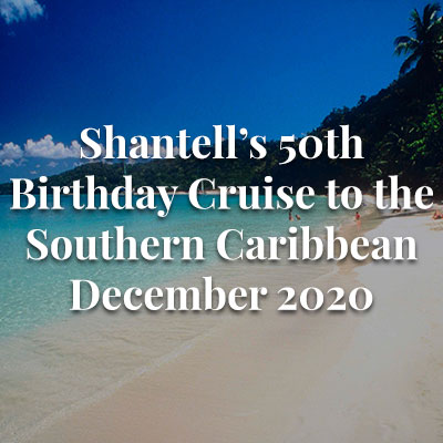 Shantell's 50th Birthday Cruise to the Southern Caribbean