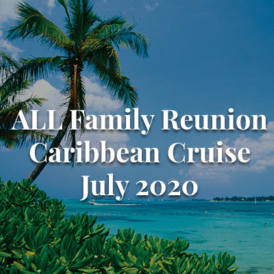ALL Family Reunion Caribbean Cruise July 2020