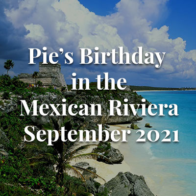 Pie's Birthday in the Mexican Riviera - September 2021
